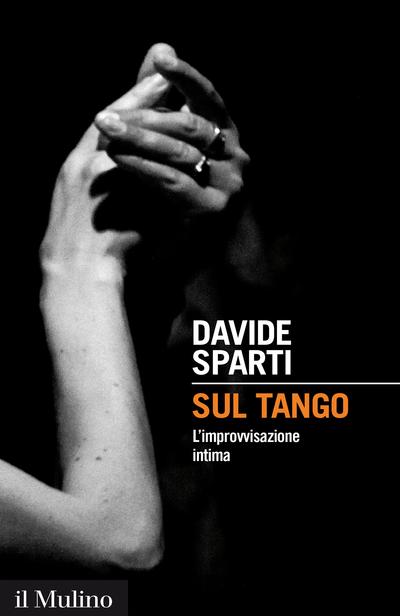 Sul tango l'improvvisazione intima - Davide Sparti